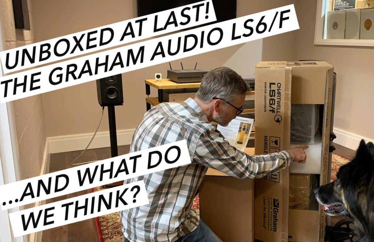 The Graham Audio Chartwell LS6/f... Unboxing and First Impressions!